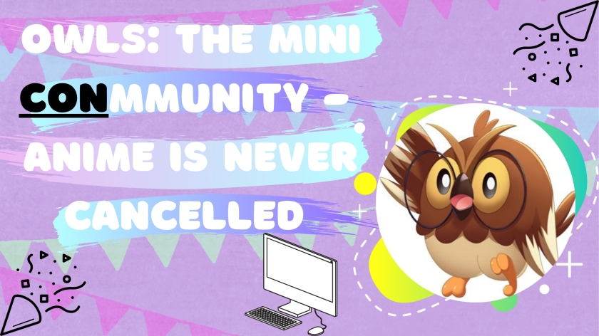 OWLS_ The Mini CONmmunity - Anime is Never Cancelled (1)